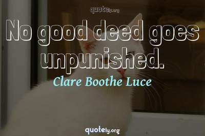 Photo Quote of No good deed goes unpunished.