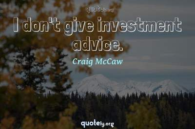 Photo Quote of I don't give investment advice.