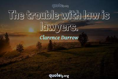 Photo Quote of The trouble with law is lawyers.