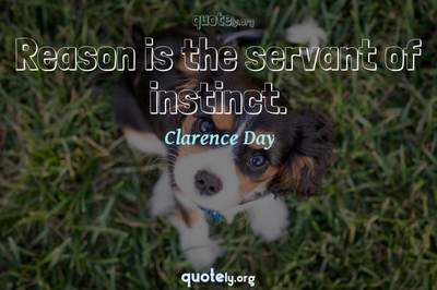 Photo Quote of Reason is the servant of instinct.