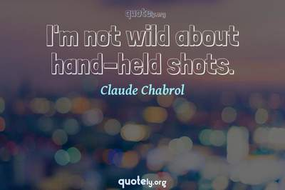 Photo Quote of I'm not wild about hand-held shots.