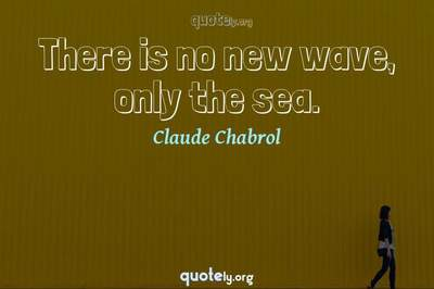 Photo Quote of There is no new wave, only the sea.