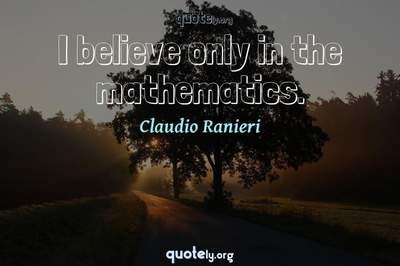 Photo Quote of I believe only in the mathematics.