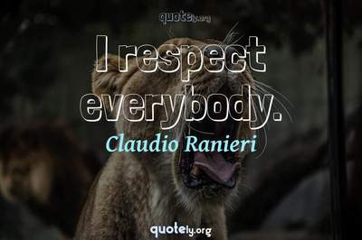 Photo Quote of I respect everybody.
