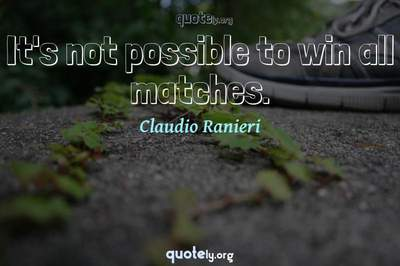 Photo Quote of It's not possible to win all matches.
