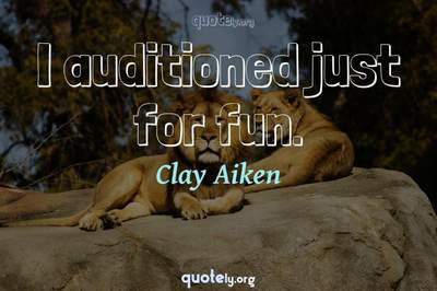 Photo Quote of I auditioned just for fun.