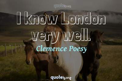 Photo Quote of I know London very well.