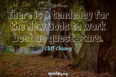 Photo Quote of There is a tendency for the New Gods to work best as guest stars.