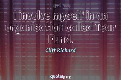 Photo Quote of I involve myself in an organisation called Tear Fund.