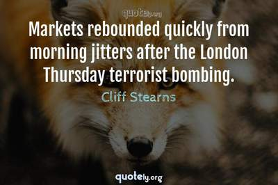 Photo Quote of Markets rebounded quickly from morning jitters after the London Thursday terrorist bombing.