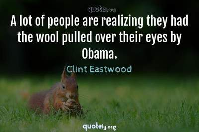 Photo Quote of A lot of people are realizing they had the wool pulled over their eyes by Obama.