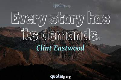Photo Quote of Every story has its demands.