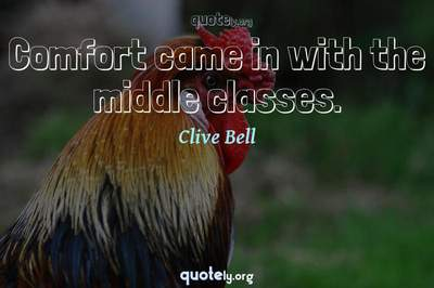 Photo Quote of Comfort came in with the middle classes.