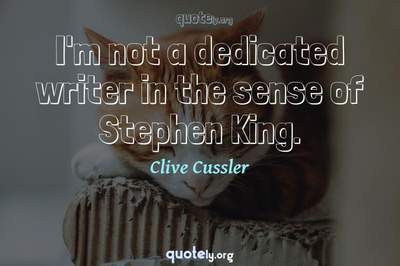 Photo Quote of I'm not a dedicated writer in the sense of Stephen King.