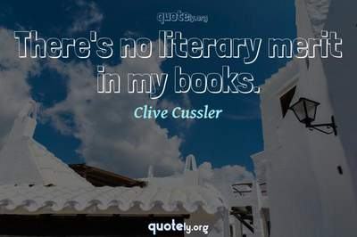 Photo Quote of There's no literary merit in my books.