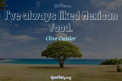 Photo Quote of I've always liked Mexican food.