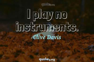 Photo Quote of I play no instruments.