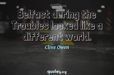 Photo Quote of Belfast during the Troubles looked like a different world.