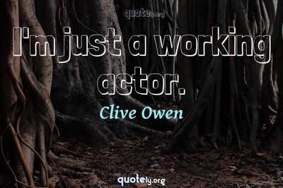 Photo Quote of I'm just a working actor.
