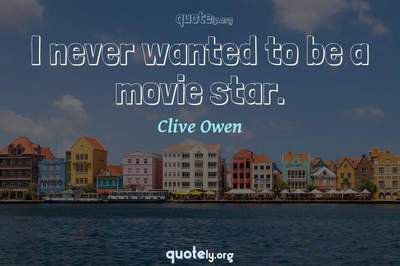Photo Quote of I never wanted to be a movie star.