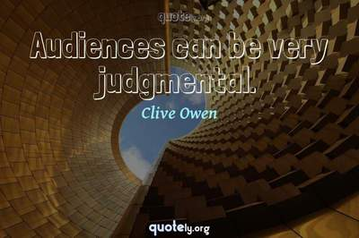 Photo Quote of Audiences can be very judgmental.