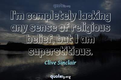 Photo Quote of I'm completely lacking any sense of religious belief, but I am superstitious.