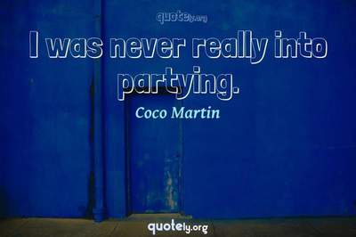 Photo Quote of I was never really into partying.