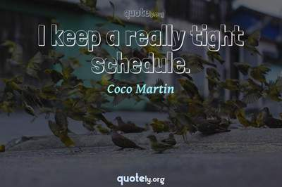 Photo Quote of I keep a really tight schedule.