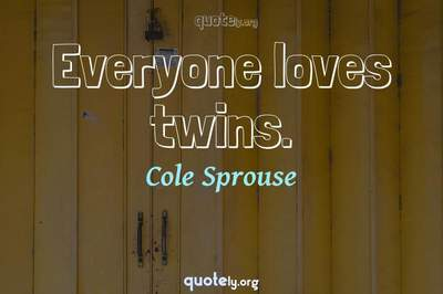 Photo Quote of Everyone loves twins.