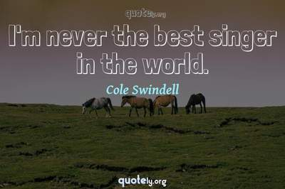 Photo Quote of I'm never the best singer in the world.