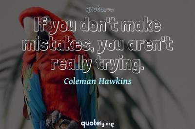 Photo Quote of If you don't make mistakes, you aren't really trying.