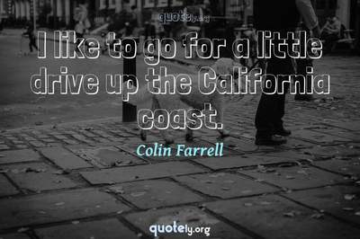 Photo Quote of I like to go for a little drive up the California coast.