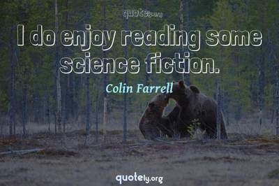 Photo Quote of I do enjoy reading some science fiction.
