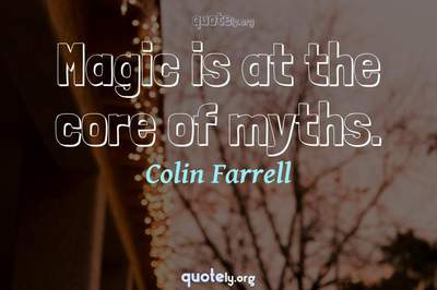 Photo Quote of Magic is at the core of myths.