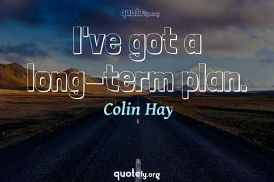 Photo Quote of I've got a long-term plan.