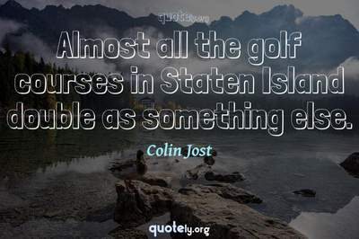 Photo Quote of Almost all the golf courses in Staten Island double as something else.
