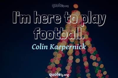 Photo Quote of I'm here to play football.