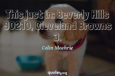 Photo Quote of This just in: Beverly Hills 90210, Cleveland Browns 3.