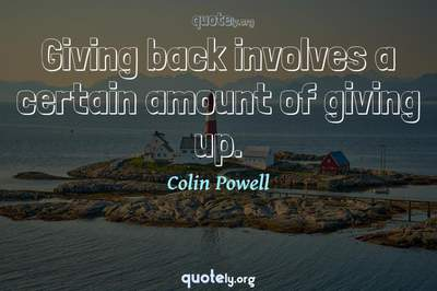 Photo Quote of Giving back involves a certain amount of giving up.