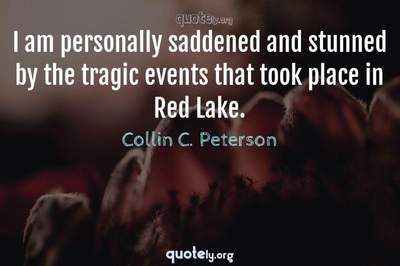 Photo Quote of I am personally saddened and stunned by the tragic events that took place in Red Lake.