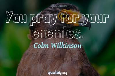 Photo Quote of You pray for your enemies.