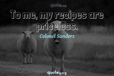 Photo Quote of To me, my recipes are priceless.