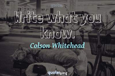 Photo Quote of Write what you know.
