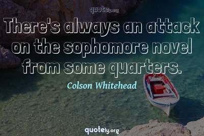 Photo Quote of There's always an attack on the sophomore novel from some quarters.