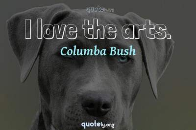 Photo Quote of I love the arts.