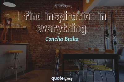 Photo Quote of I find inspiration in everything.