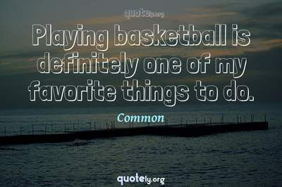 Photo Quote of Playing basketball is definitely one of my favorite things to do.