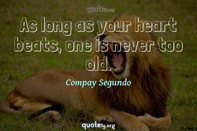 Photo Quote of As long as your heart beats, one is never too old.