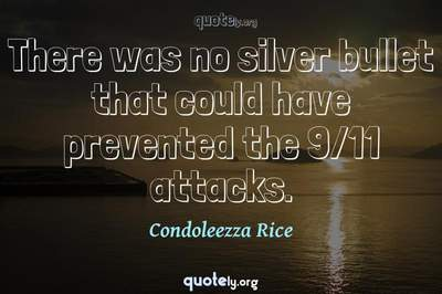 Photo Quote of There was no silver bullet that could have prevented the 9/11 attacks.