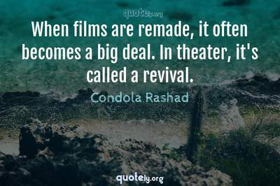 Photo Quote of When films are remade, it often becomes a big deal. In theater, it's called a revival.